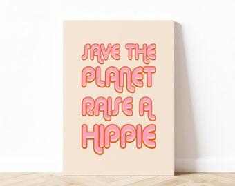 Save The Planet Raise a Hippie Quote Art Print, Hippie Art Print, Boho Quote Art, Aesthetic Quote Art Print, Digital Download, Printable Art