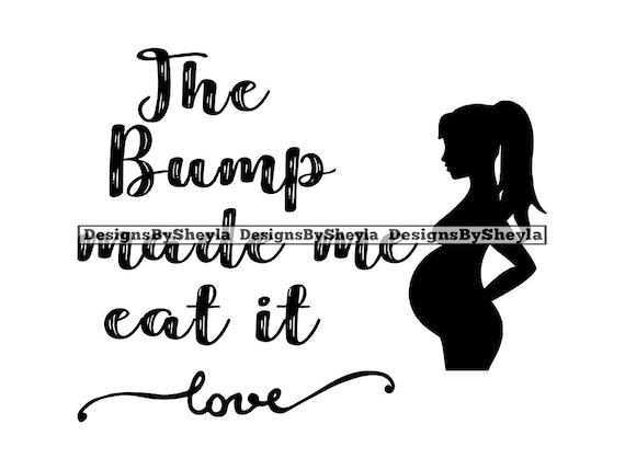 The Bump Made Me Eat It Pregnancy Quotes Maternity Black And Etsy