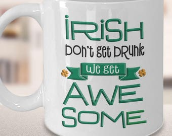 "Funny Irish Gift, ""Irish Don't Get Drunk, We Get Awesome"" Gift for Irish Fans"