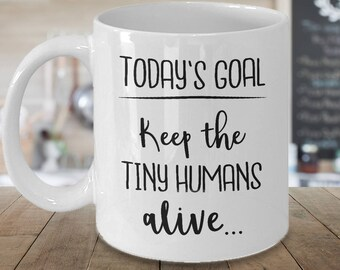 Goals Today Keep The Tiny Humans Alive 11oz White Coffee Mug - New Mom Gift - Sarcastic Mug - Mommy - Gift For Her - Mothers day - Birthday