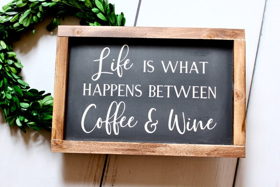 Life Is What Happens Between Coffee And Wine Wine Bar Decor Etsy