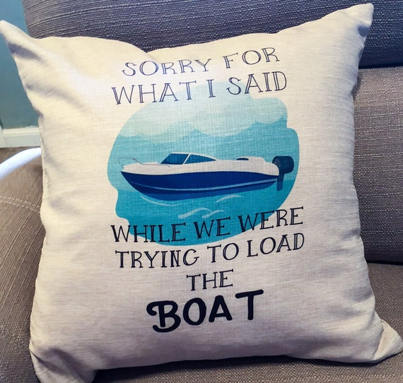 Boat Pillow Cover Sorry For What I Said When We Were Trying To Etsy Gorgeous Load Pillow Covers