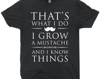 I Grow Mustache And I Know Things T-shirt Funny Moustache Tee Shirt Gift