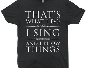 I Sing And I Know Things T-shirt Funny Karaoke Tee Shirt Gift For Singing People