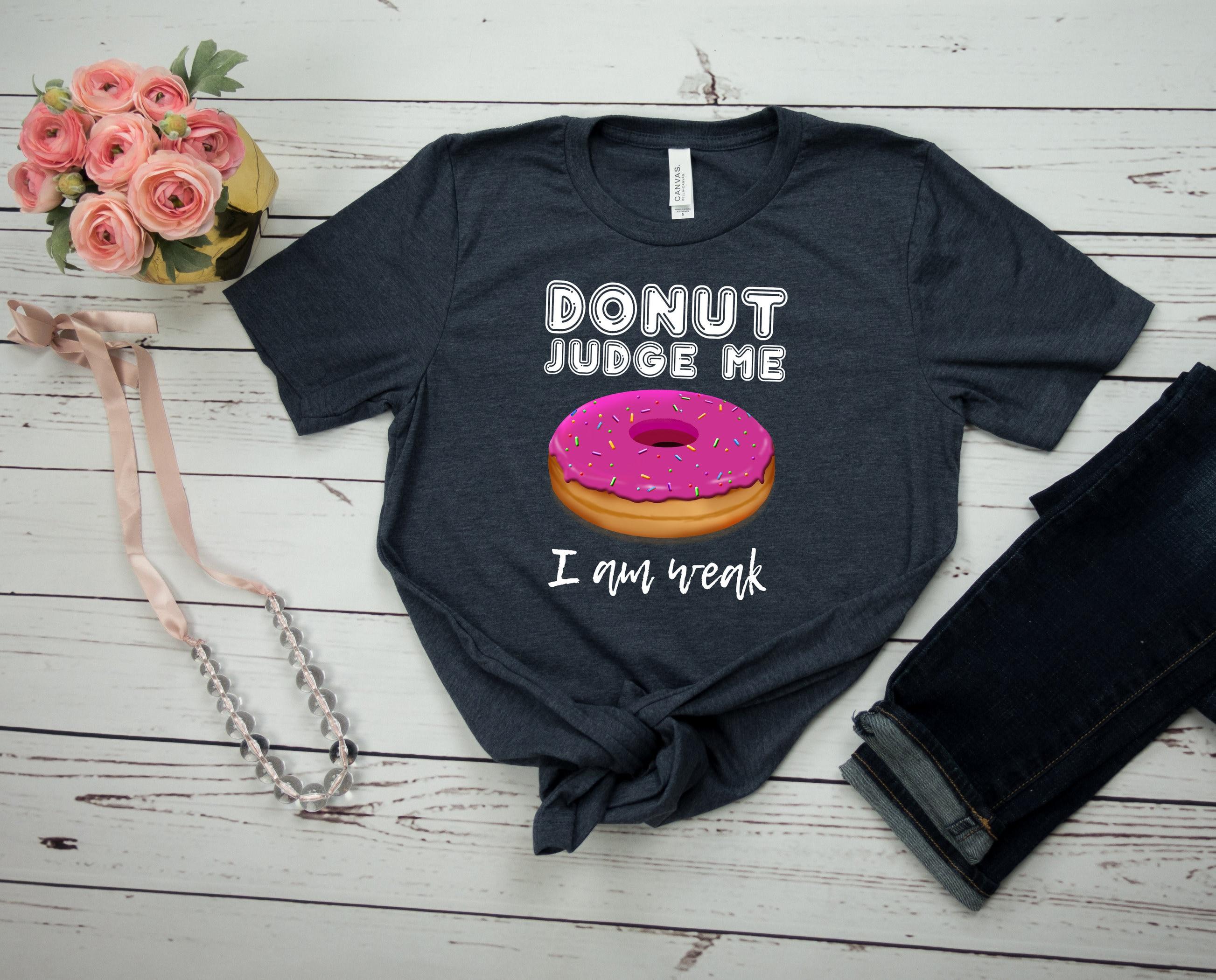f98f6878 Donut Shirt Doughnut Shirt Funny Donut Shirt Donut Judge Me | Etsy