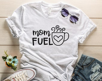 Mom Fuel Shirt for Moms, Mother's Day gift, Gift For Mom, Funny Mom Shirt , Mom Shirt , mother T-shirt , Shirt for Mommy Gift,Mom Life Shirt
