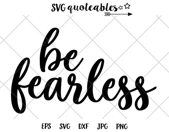 Be Fearless Quote Svg Clipart Cut File Vector Digital