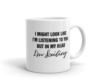It Might Look Like I'm Listening But In My Head I'm Sailing - Sailing Mug Gift - Funny Sailor Mug 11oz / 15oz