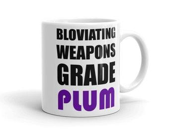Bloviating Weapons Grade Plum Coffee Mug.