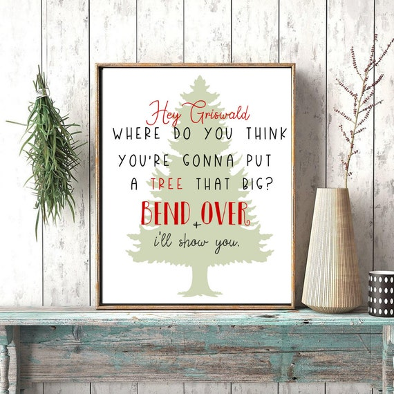 Christmas Vacation Quotes Tree.Christmas Vacation Movie Quotes Griswald Where Are You Gonna Put A Tree That Big Funny Christmas Decor Print National Lampoon Quote