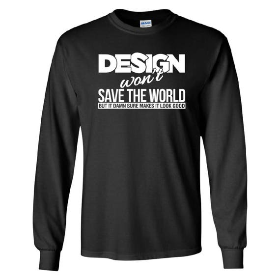 Design Wont Save The World Shirt Gildan Next Level Etsy