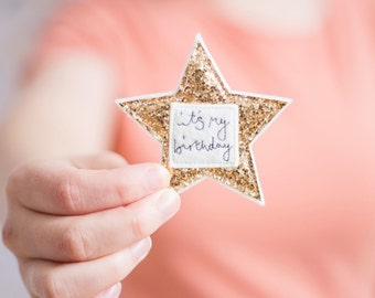 Birthday Boy Brooch, Birthday Girl Badge,Its My Birthday Birthday Pin, Sparkly Birthday Star Badge