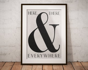 Here There and Everywhere Print, Ampersand Print, PRINTABLE ART, Beatles Song, Beatles Quote Print, The Beatles Quote Poster, Typography Art
