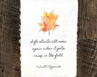Life starts all over again when it gets crisp in the fall quote on 5x7 handmade paper, original fall leaves watercolor, Fitzgerald quote