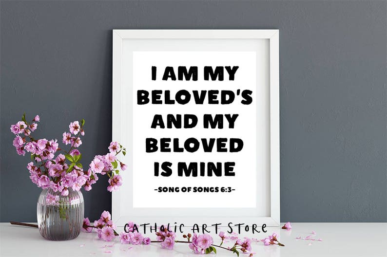I am my beloved's and my beloved is mine - Song of Songs 6:3 - Catholic  Valentine's Gift - Bible Verse Art Print - Anniversary Gift