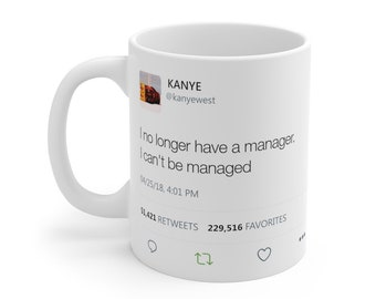 c023c3f3e I no longer have a manager. I can't be managed - Kanye West Ye Tweet Twitter  quote Inspired Mugs