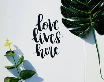 Love Lives Here Hand-Lettered Piece