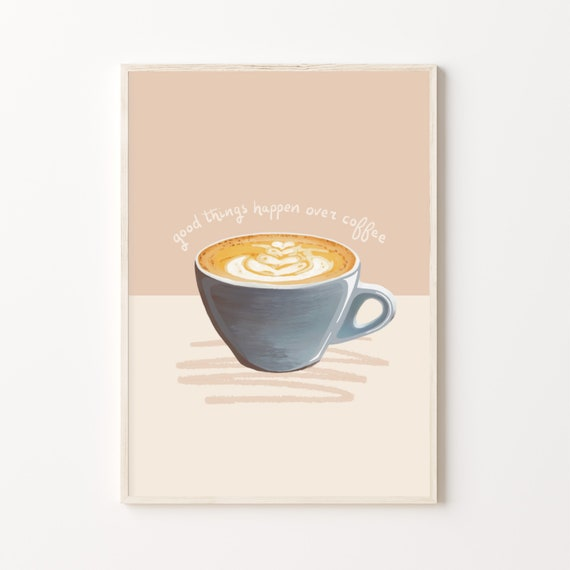 Good Things Happen Over Coffee | A6, A5, A4 and A3 size Print | Cappuccino/ Coffee lover Kitchen/ Living Room Print