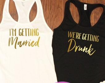 Bachelorette party shirts.Bachelorette tank tops.Getting Drunk tank.Bridesmaid tank .Wedding shirt.Bridal Shirts.Getting Married tank T166