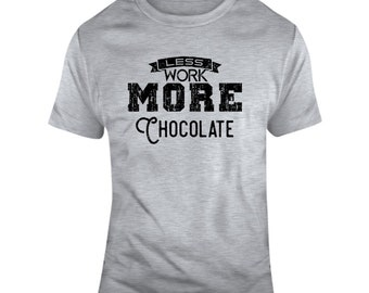 Less Work More Chocolate T Shirt