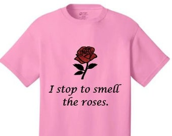 Stop to Smell the Roses T-Shirt