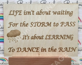 Life isn't about waiting for the Storm to Pass, It's about Learning to Dance in the Rain - Wooden A5 Sign/Plaque