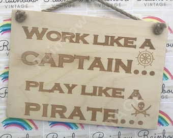 Work Like a Captain, Play Like a Pirate - Wooden A5 Sign/Plaque
