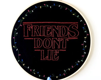 Stranger Things embroidery hoop art - 'Friends Don't Lie'