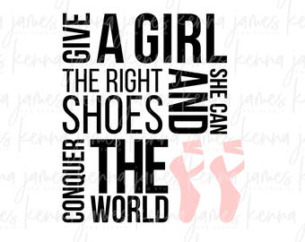Give A Girl The Right Shoes And She Can Conquer The World svg | Ballet svg | Girl svg | Shoes svg | World svg | SVG | DXF | JPG | cut file