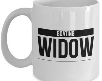 Funny Boater Gift  Boating Widow  Coffee Mug  Ceramic  Wife  Mother