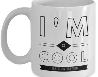 Gag Gift  I'm so cool  I walk on water  Coffee Mug  Ceramic