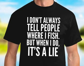 Christmas Gifts for Dad - Fishing Gift - Shirt - Funny Tshirts for Men - T Shirts - I Don't Always tell People Where I Fish T-Shirt
