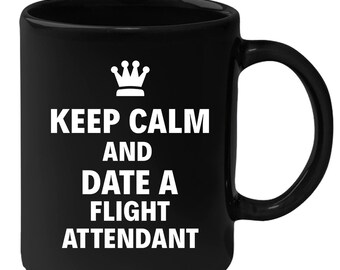 Flight Attendant - Keep Calm And Date An Flight Attendant 11 oz Black Coffee Mug