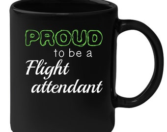 Flight attendant - Proud To Be A Flight attendant 11 oz Black Coffee Mug