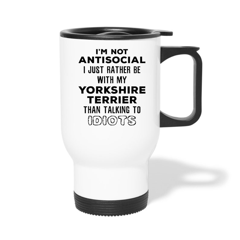 I/'m Not Antisocial I Just Rather Be With My Yorkshire Terrier Than 14oz Stainless Steel Coffee Mug Yorkshire Terrier Gift Personalized mug