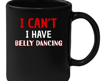 Belly Dancing - I Can't I Have Belly Dancing 11 oz Black Coffee Mug