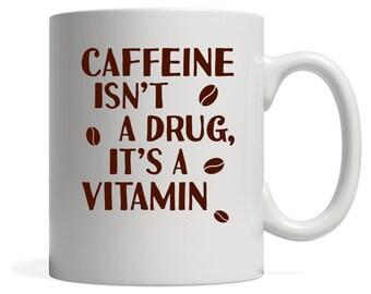 Caffeine Isn't A Drug It's A Vitamin Gift, Christmas, Birthday Present, White Mug 11oz, White Mug 15oz