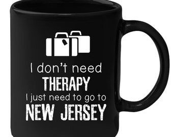 New Jersey - I Don't Need Therapy I Need To Go To New Jersey 11 oz Black Coffee Mug