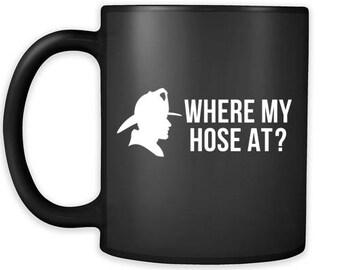 Mug Firefighter gifts Firefighter mug - Where my hose at?- Firefighter coffee mug Firefighter coffee cup (11oz) Black