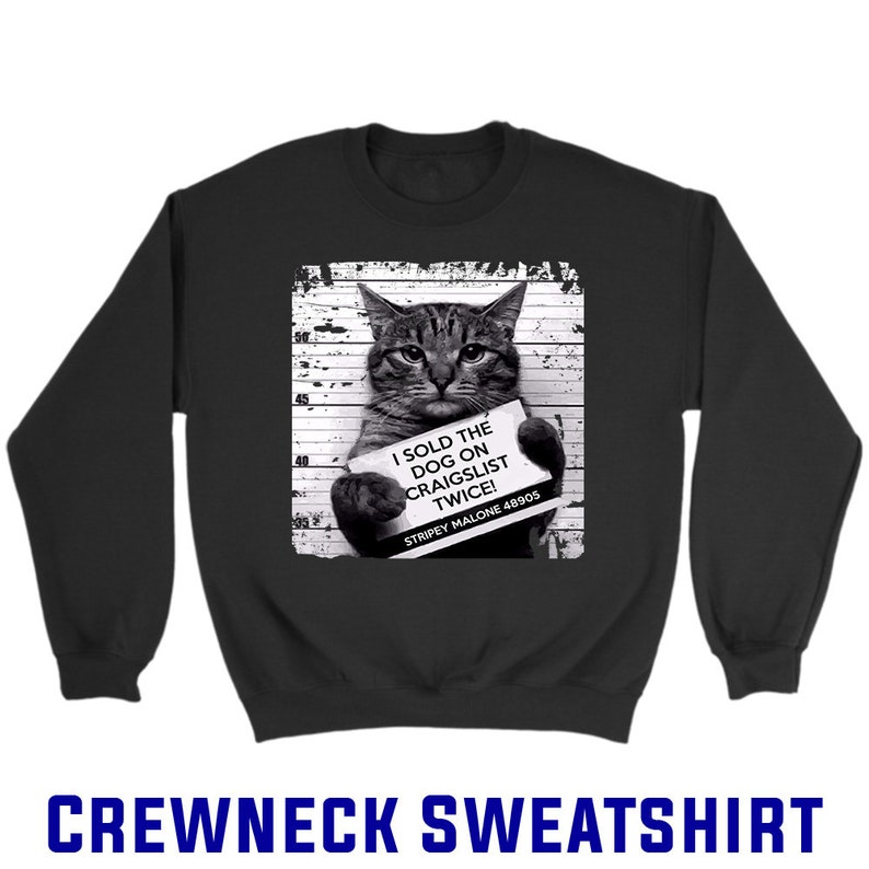 Cat I Sold The Dog On Craigslist Twice Stripey Malone 48905 Gift Unisex Longsleeve Hoodie Crewneck Long Sleeve Sweatshirt Jersey