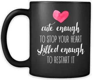Mug Nurse gifts Nurse mug - Cute enough to stop your heart skilled enough to restart it mug - Nurse coffee mug Nurse coffee cup (11oz) Black