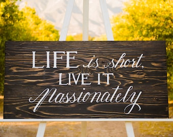 Life Is Short Live It Passionately