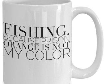 Funny Fisherman Mug - Fishing Because Prison Orange Is Not My Color Coffee Cup - Sarcastic Comments Mug - Ceramic Mug - Free Shipping