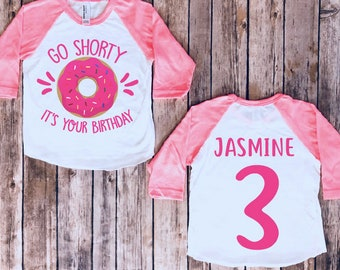 Go Shorty Its Your Birthday Donut 1st Shirt 2nd 3rd Girl Toddler Bday
