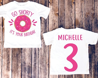 Go shorty it's your birthday, donut birthday , 1st birthday shirt, 2nd birthday shirt, 3rd birthday shirt, girl birthday shirt, toddler bday