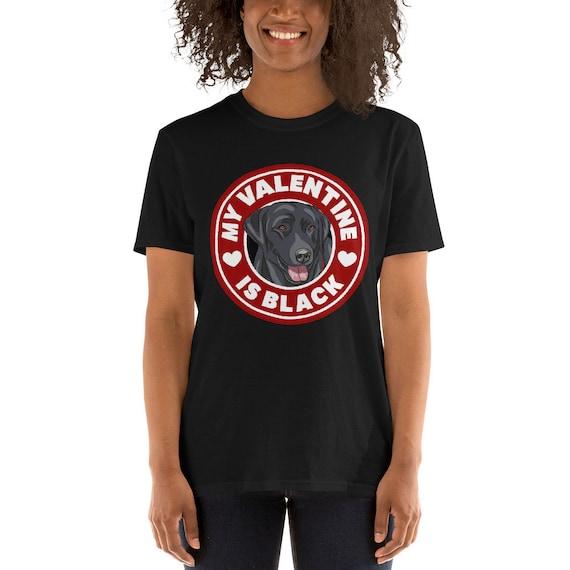 My Valentine Is Black - Labrador Retriever Puppy Dog Valentine's Day T-Shirt - Short Sleeve Unisex Tee Shirt