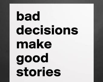 Poster - bad decisions make good stories