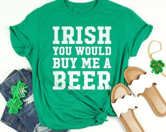 8a52c6127 Irish You Would Buy Me A Beer St Patrick's Day Shirt Green Saint Patricks  Day Shirt For Women And Men Short-Sleeve Unisex T-Shirt