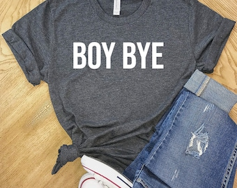 6d2233ae7 Boy Bye Shirt, Super Soft Bella Canvas Unisex Short Sleeve T-Shirt, Mom  Shirt, Fathers Day Shirt, Free Shipping