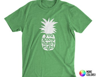 e2d85eaa You Know That's Right Pineapple T-Shirt (inspired by Psych) - Premium  Fitted Next Level CVC Crew Blend